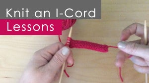Knitting Lessons: How to Knit an I-Cord