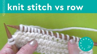 Knit Stitch vs Row with hands demonstrating on knitting needles with white yarn