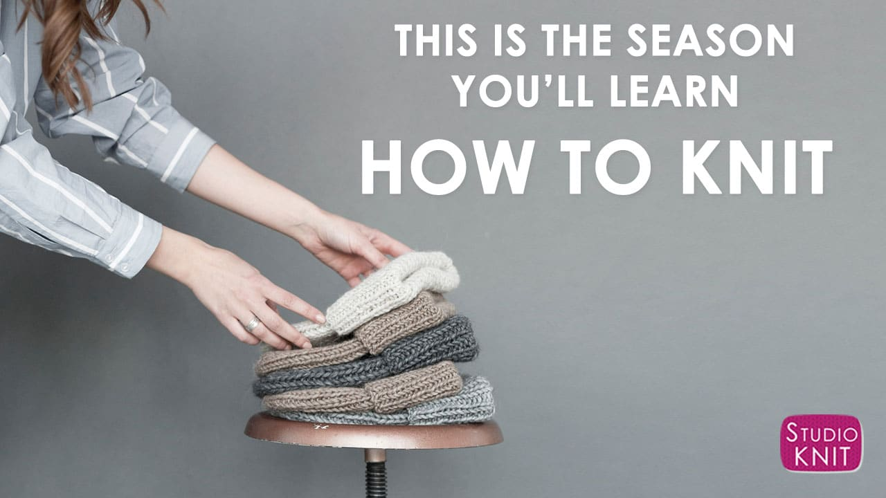 This is the Season I'll Learn How to Knit with the Absolute Beginner Knitting Series by Kristen from Studio Knit!