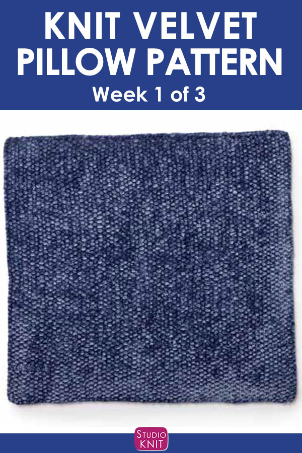 Velvet Knit Pillow Pattern, week 1 of 3. Get free knitting pattern and watch video tutorial by Studio Knit