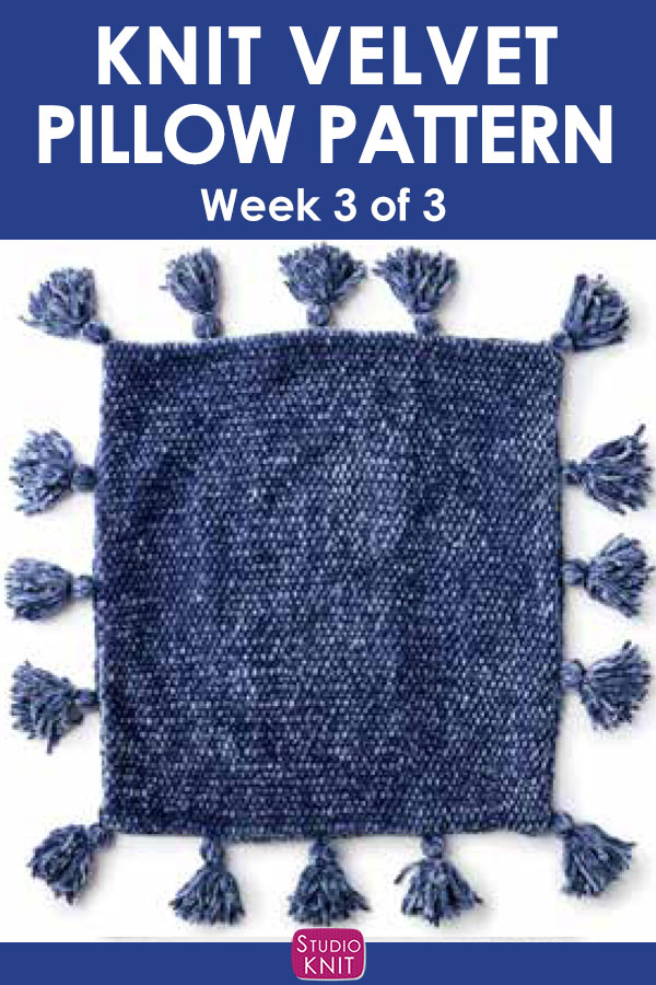 Velvet Knit Pillow Pattern, week 3 of 3. Get free knitting pattern and watch video tutorial by Studio Knit