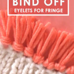Bind Off eyelets for fringe with white knitted blanket and orange yarn