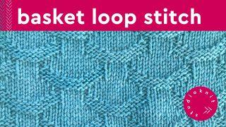 Basket Loop Stitch Knitting Pattern