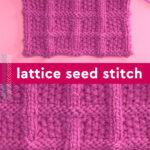Lattice Seed Stitch Knitting Pattern