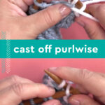 Cast off purlwise demonstration with hands, knitting needles, and yarn.